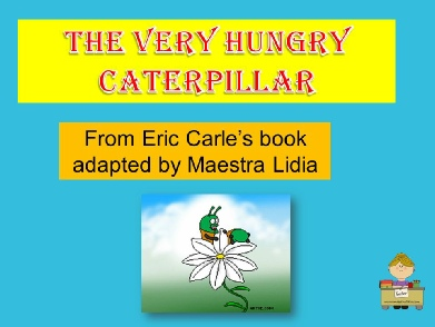 very hungry caterpillar al presente by me.ppsx
